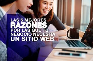 Las 5 mejores razones por las que tu negocio necesita un sitio web